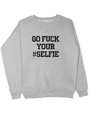 Свитшот Go fuck your selfie серый