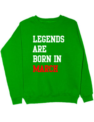 Свитшот Legends are born in march зеленый