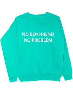Свитшот No boyfriend no problem мятный