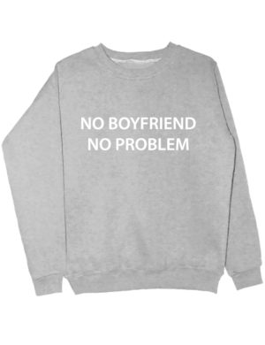 Свитшот No boyfriend no problem серый